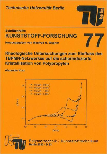Rheologische Untersuchungen zum Einfluss des TBPMN-Netzwerkes auf die scherinduzierte Kristallisation von Polypropylen - Coverbild