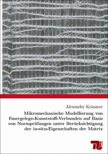 Mikromechanische Modellierung von Fasergelege-Kunststoff-Verbunden auf Basis von Normprüfungen unter Berücksichtigung der in-situ-Eigenschaften der Matrix - Coverbild