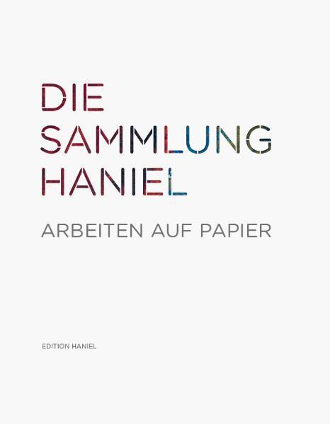 Die Sammlung Haniel - Arbeiten auf Papier - Coverbild