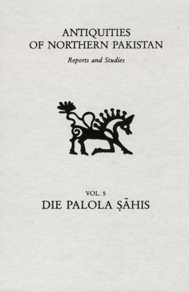 Antiquities of Northern Pakistan. Reports and Studies / Die Palola Sahis - Coverbild