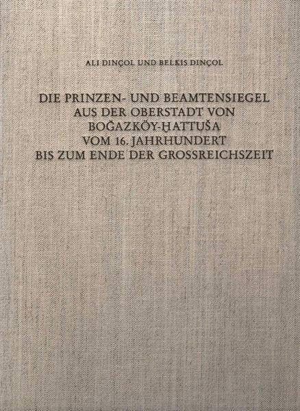 Die Prinzen- und Beamtensiegel aus der Oberstadt von Bogazköy-Hattuša vom 16. Jahrhundert bis zum Ende der Grossreichszeit - Coverbild