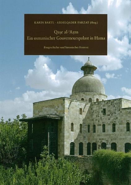 Qasr al-´Azm: Ein osmanischer Gouverneurspalast in Hama - Coverbild