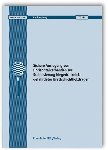 Sichere Auslegung von Horizontalverbänden zur Stabilisierung biegedrillknickgefährdeter Brettschichtholzträger. Abschlussbericht. - Coverbild