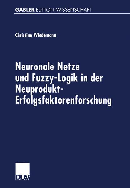 Neuronale Netze und Fuzzy-Logik in der Neuprodukt-Erfolgsfaktorenforschung - Coverbild