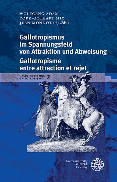 Gallotropismus und Zivilisationsmodelle im deutschsprachigen Raum... / Gallotropismus im Spannungsfeld von Attraktion und Abweisung/Galltropisme entre attraction et rejet - Coverbild
