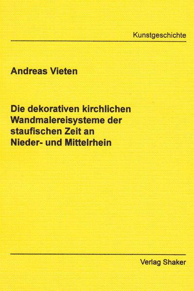 Die dekorativen kirchlichen Wandmalereisysteme der staufischen Zeit an Nieder- und Mittelrhein - Coverbild