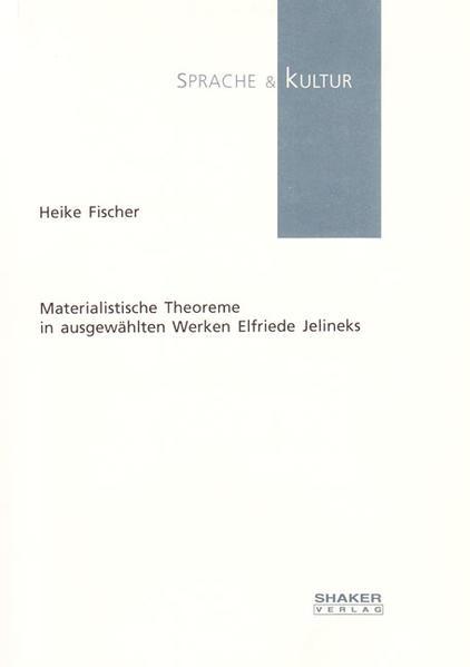 Materialistische Theoreme in ausgewählten Werken Elfriede Jelineks - Coverbild