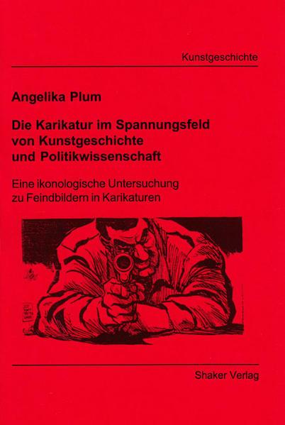 Die Karikatur im Spannungsfeld von Kunstgeschichte und Politikwissenschaft - Coverbild