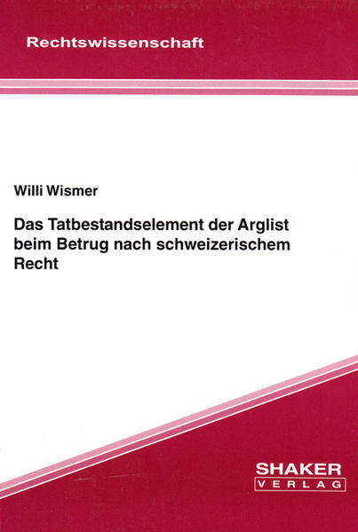 Das Tatbestandselement der Arglist beim Betrug nach schweizerischem Recht - Coverbild