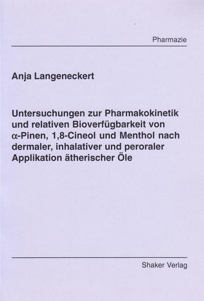 Untersuchungen zur Pharmakokinetik und relativen Bioverfügbarkeit von alpha-Pinen, 1,8-Cineol und Menthol nach dermaler, inhalativer und peroraler Applikation ätherischer Öle - Coverbild