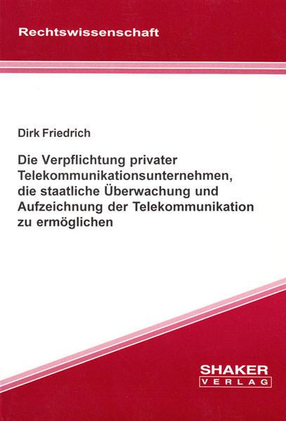 Die Verpflichtung privater Telekommunikationsunternehmen, die staatliche Überwachung und Aufzeichnung der Telekommunikation zu ermöglichen - Coverbild