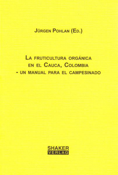 La fruticultura orgánica en el Cauca, Colombia - un manual para el campesinado - Coverbild
