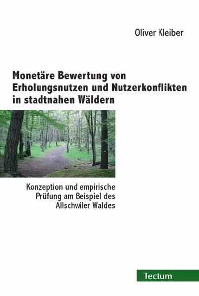 Monetäre Bewertung von Erholungsnutzen und Nutzerkonflikten in stadtnahen Wäldern - Coverbild