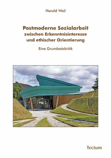 Postmoderne Sozialarbeit zwischen Erkenntnisinteresse und ethischer Orientierung - Coverbild