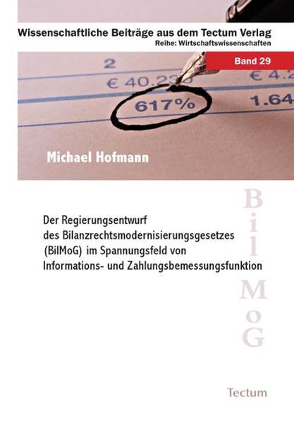 Der Regierungsentwurf des Bilanzrechtsmodernisierungsgesetzes (BilMoG) im Spannungsfeld von Informations- und Zahlungsbemessungsfunktion - Coverbild