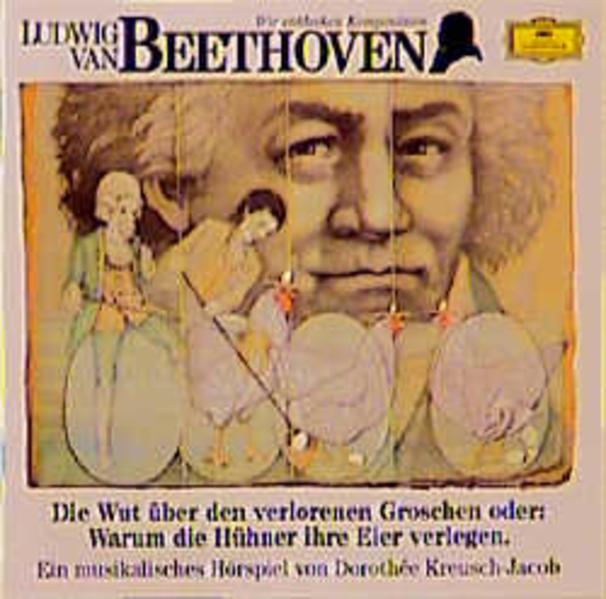 Ludwig van Beethoven - Wut über den verlorenen Groschen oder Warum die Hühner ihre Eier verlegen - Coverbild