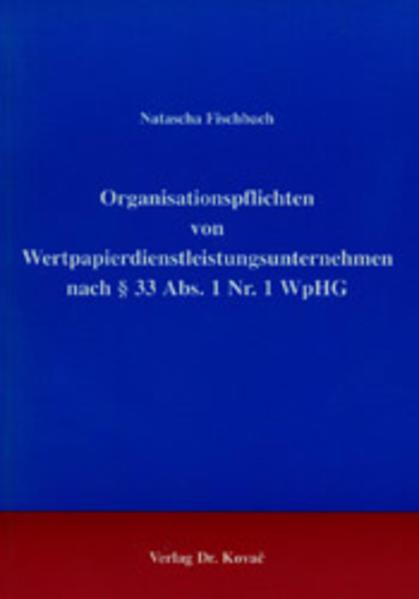 Organisationspflichten von Wertpapierdienstleistungsunternehmen nach § 33 Abs. 1 Nr. 1 WpHG - Coverbild