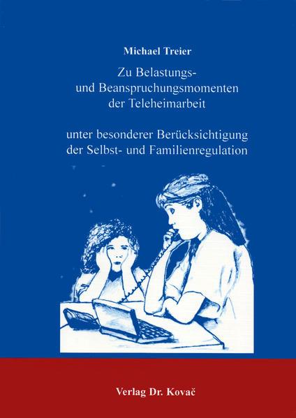 Zu Belastungs- und Beanspruchungsmomenten der Teleheimarbeit unter besonderer Berücksichtigung der Selbst- und Familienregulation - Coverbild