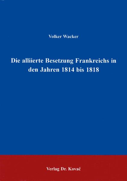 Die alliierte Besetzung Frankreichs in den Jahren 1814 bis 1818 - Coverbild