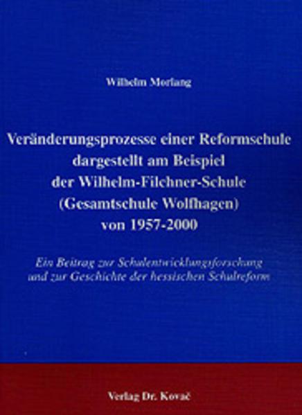 Veränderungsprozesse einer Reformschule dargestellt am Beispiel der Wilhelm-Filchner-Schule (Gesamtschule Wolfhagen) von 1957-2000 - Coverbild