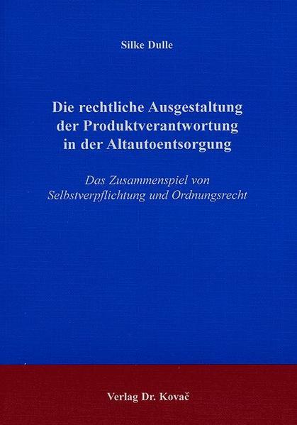 Die rechtliche Ausgestaltung der Produktverantwortung in der Altautoentsorgung - Coverbild