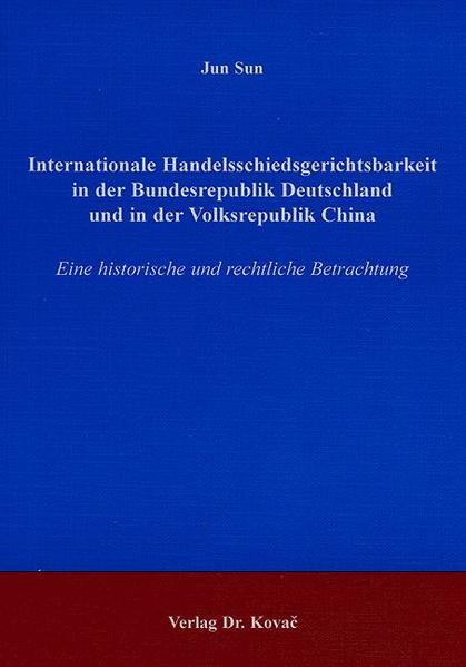 Internationale Handelsschiedsgerichtsbarkeit in der Bundesrepublik Deutschland und in der Volksrepublik China - Coverbild