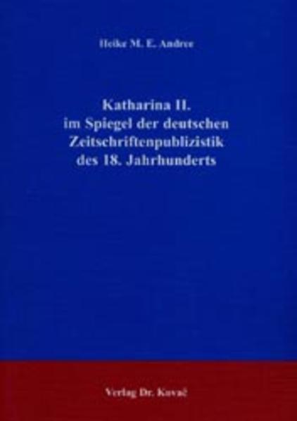 Katharina II. im Spiegel der deutschen Zeitschriftenpublizistik des 18. Jahrhunderts - Coverbild