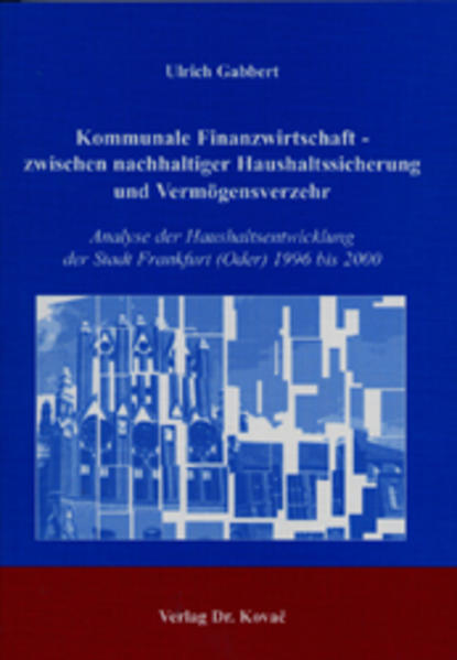 Kommunale Finanzwirtschaft - zwischen nachhaltiger Haushaltssicherung und Vermögensverzehr - Coverbild