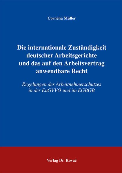 Die internationale Zuständigkeit deutscher Arbeitsgerichte und das auf den Arbeitsvertrag anwendbare Recht - Coverbild