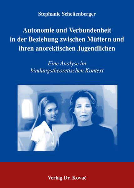 Autonomie und Verbundenheit in der Beziehung zwischen Müttern und ihren anorektischen Jugendlichen - Coverbild