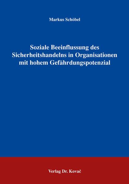 Soziale Beeinflussung des Sicherheitshandelns in Organisationen mit hohem Gefährdungspotenzial - Coverbild