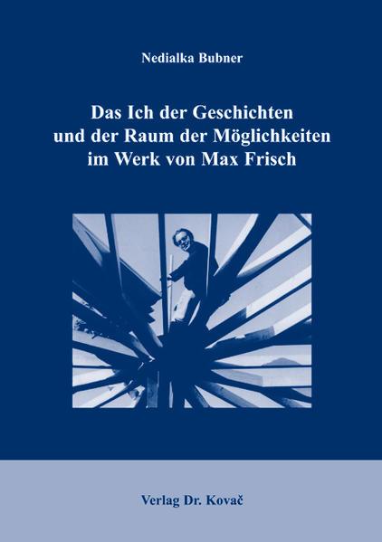 Das Ich der Geschichten und der Raum der Möglichkeiten im Werk von Max Frisch - Coverbild