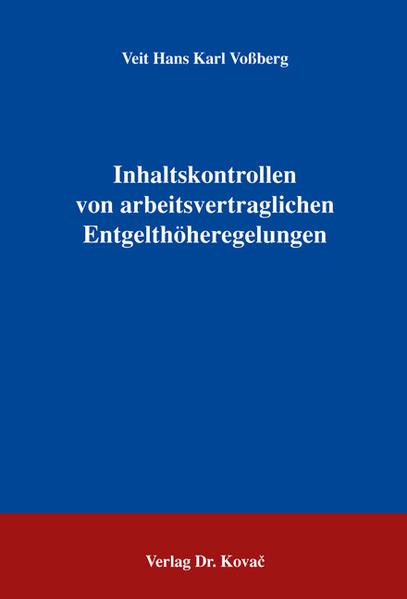 Inhaltskontrollen von arbeitsvertraglichen Entgelthöheregelungen - Coverbild