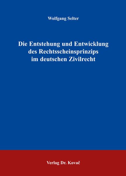 Die Entstehung und Entwicklung des Rechtsscheinsprinzips im deutschen Zivilrecht - Coverbild