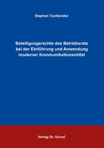 Beteiligungsrechte des Betriebsrats bei der Einführung und Anwendung moderner Kommunikationsmittel - Coverbild