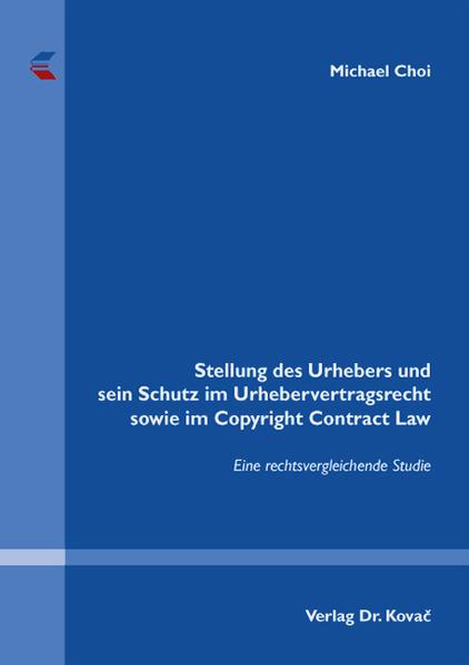Stellung des Urhebers und sein Schutz im Urhebervertragsrecht sowie im Copyright Contract Law - Coverbild