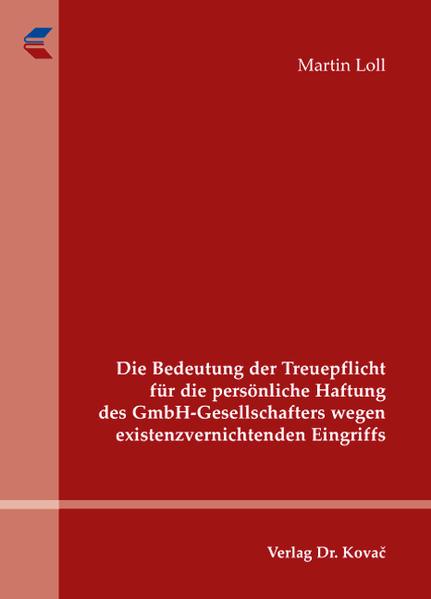 Die Bedeutung der Treuepflicht für die persönliche Haftung des GmbH-Gesellschafters wegen existenzvernichtenden Eingriffs - Coverbild