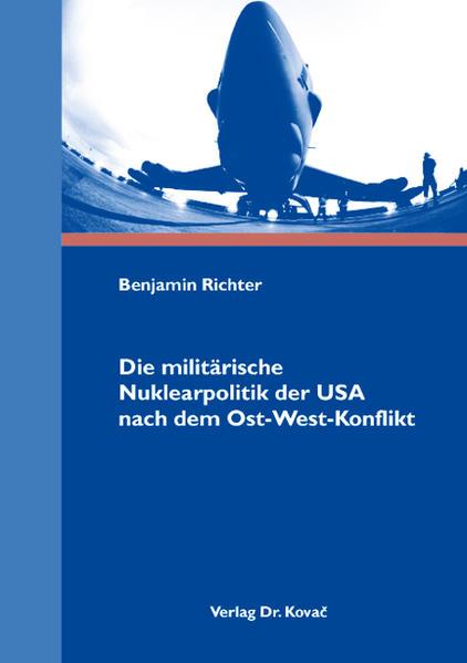 Die militärische Nuklearpolitik der USA nach dem Ost-West-Konflikt - Coverbild
