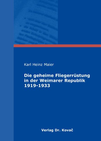 Die geheime Fliegerrüstung in der Weimarer Republik 1919-1933 - Coverbild
