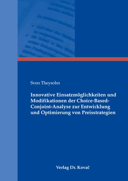 Innovative Einsatzmöglichkeiten und Modifikationen der Choice-Based-Conjoint-Analyse zur Entwicklung und Optimierung von Preisstrategien - Coverbild