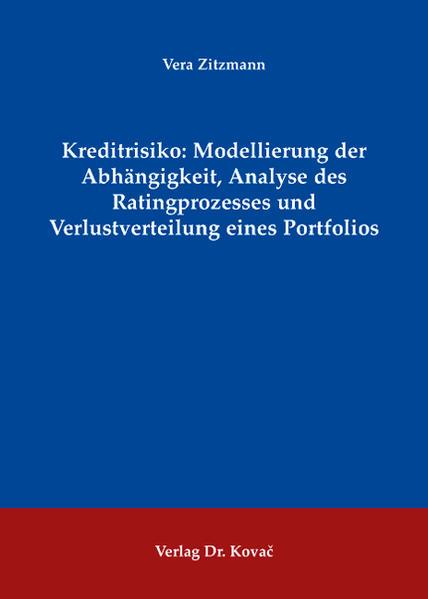 Kreditrisiko: Modellierung der Abhängigkeit, Analyse des Ratingprozesses und Verlustverteilung eines Porfolios - Coverbild