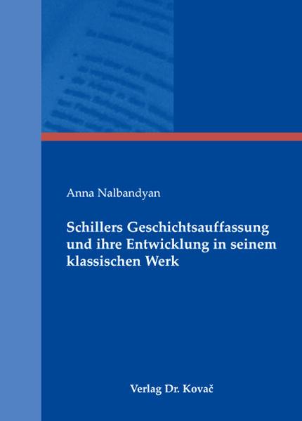 Schillers Geschichtsauffassung und ihre Entwicklung in seinem klassischen Werk - Coverbild