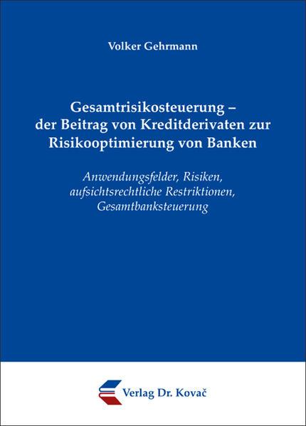 Gesamtrisikosteuerung - der Beitrag von Kreditderivaten zur Risikooptimierung von Banken - Coverbild