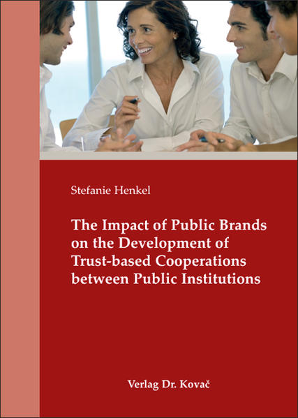 The Impact of Public Brands on the Development of Trust-based Cooperations between Public Institutions - Coverbild