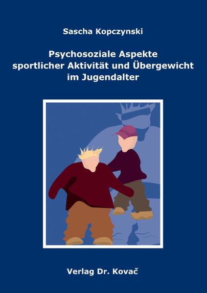 Psychosoziale Aspekte sportlicher Aktivität und Übergewicht im Jugendalter - Coverbild
