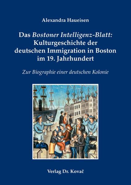 Das Bostoner Intelligenz-Blatt: Kulturgeschichte der deutschen Immigration in Boston im 19. Jahrhundert - Coverbild