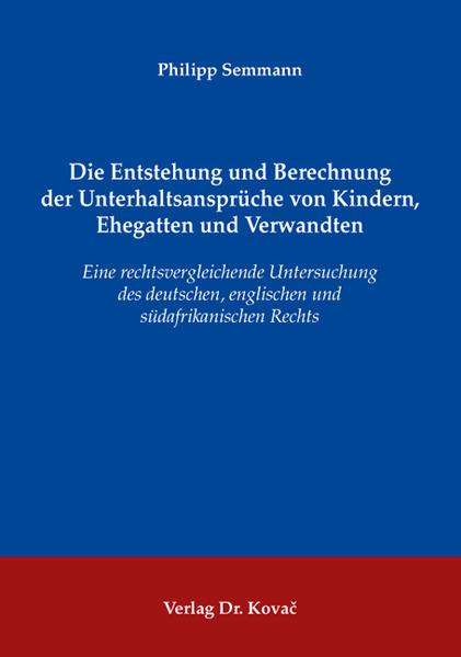 Die Entstehung und Berechnung der Unterhaltsansprüche von Kindern, Ehegatten und Verwandten - Coverbild