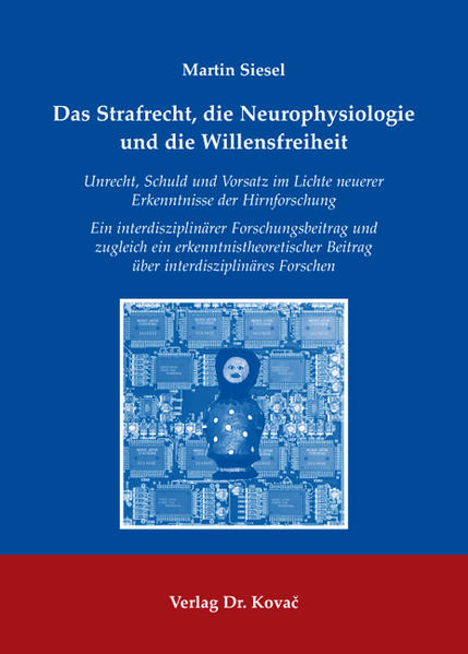 Das Strafrecht, die Neurophysiologie und die Willensfreiheit - Coverbild