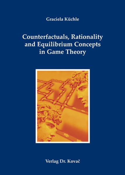 Counterfactuals, Rationality and Equilibrium Concepts in Game Theory - Coverbild