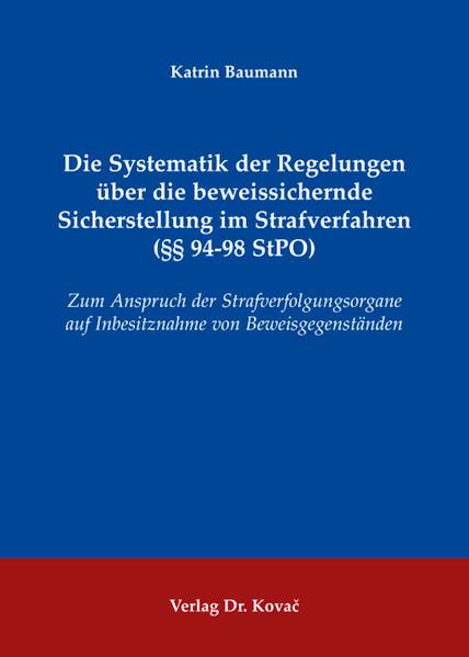 Die Systematik der Regelungen über die beweissichernde Sicherstellung im Strafverfahren (§§ 94-98 StPO) - Coverbild